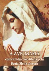 A Ave Maria - Comentada e meditada pela Beata Elena Guerra