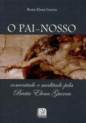 O Pai Nosso - Comentado e meditado pela Beata Elena Guerra