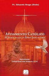 Avivamento Católico. XX Séculos da ação do Espírito Santo na Igreja