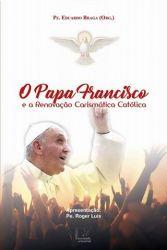 O Papa Francisco e a Renovação Carismática Católica